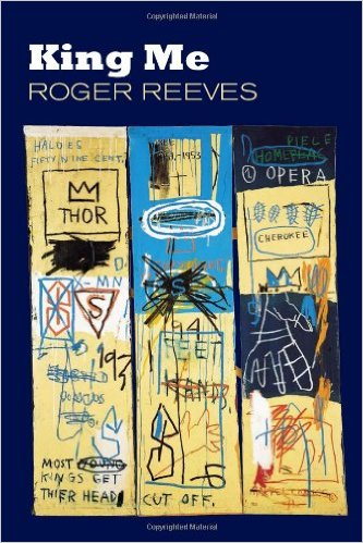 """Let us hold each other toward heaven"": A Review of Roger Reeves' King Me"