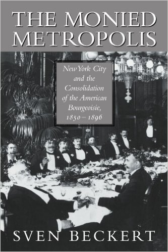The Monied Metropolis: New York City and the Consolidation of the American Bourgeoisie, 1850-1896