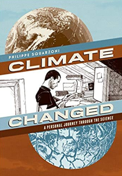 Climate Changed: A Personal Journey Through the Science, by Philippe Squarzoni